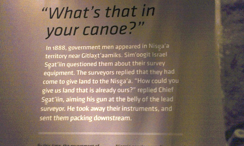 Display at the Nisga'a Museum. The Nisga'a fought long and hard for rights to their land. Theirs was a ground-breaking treaty when it came into effect in 2000.